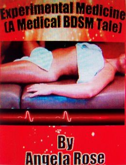 Experimental Medicine (A BDSM Medical Tale)