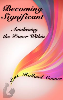 Becoming Significant: Volume 1: Awakening the Power Within