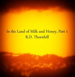 In the Land of Milk and Honey, Part 1