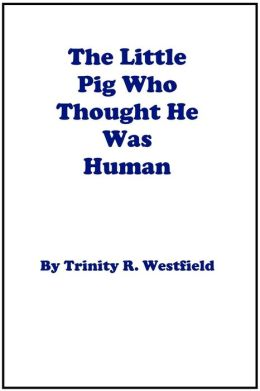 The Little Pig Who Thought He Was Human