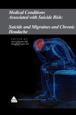 Medical Conditions Associated with Suicide Risk: Suicide and Migraines and Chronic Headaches