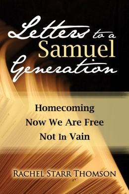 Letters to a Samuel Generation: Homecoming; Now We Are Free; Not In Vain