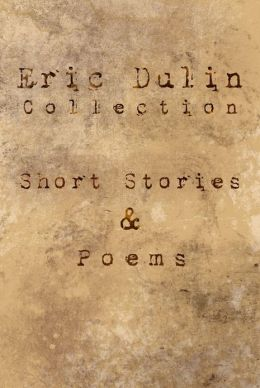 Eric Dulin Collection: Short Stories and Poems
