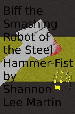 Biff the Smashing Robot of the Steel Hammer-Fist