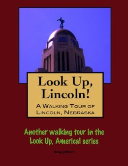 Look Up, Lincoln! A Walking Tour of Lincoln, Nebraska