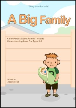 A Big Family: A Story Book About Family Ties And Understanding Love For Ages 3-5