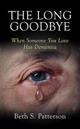 The Long Goodbye: When Someone You Love Has Dementia