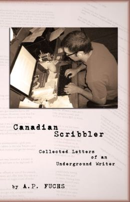 Canadian Scribbler: Collected Letters of an Underground Writer