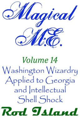 Magical M.E.: Washington Wizardry Applied to Georgia and Intellectual Shell Shock, Volume 14