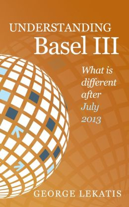 Understanding Basel III, What Is Different After July 2013