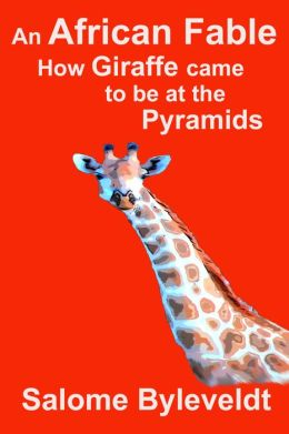 An African Fable: How Giraffe came to be at the Pyramids