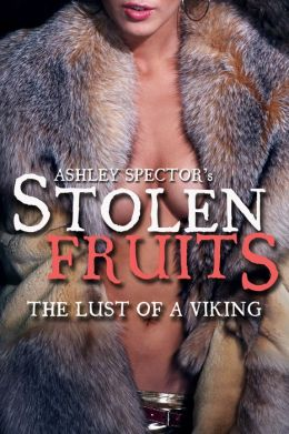 Stolen Fruits: The Lust Of A Viking (Part Three) (Historic Erotic Romance Novelette)
