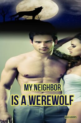 My Neighbor Is A Werewolf (BBW Paranormal Short Erotic Romance)