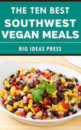 The Ten Best Southwest Vegan Meals