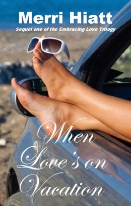 When Love's on Vacation (Sequel one of the Embracing Love Trilogy)