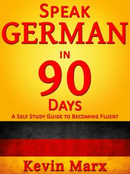 Learn German in 90 Days: A Self Study Guide to Becoming Fluent