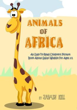 Animals In Africa: An Easy-To-Read Children's Picture Book About Safari Wildlife