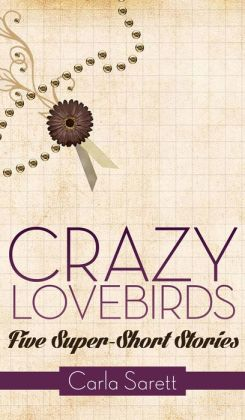 Crazy Lovebirds: Five Super-Short Stories