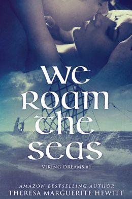 We Roam The Seas: Book 1 The Viking Dreams Series
