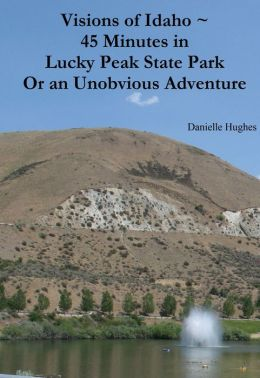 Visions of Idaho ~ 45 Minutes in Lucky Peak State Park Or an Unobvious Adventure