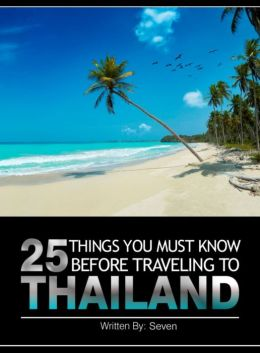 25 Things You MUST Know BEFORE Traveling to Thailand
