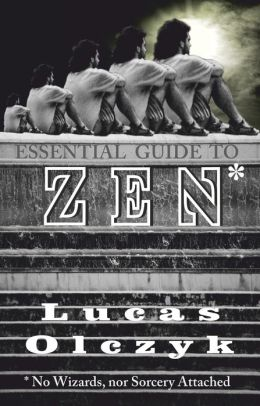 Essential Guide to Zen (No Wizards, nor Sorcery Attached)