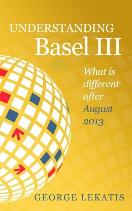Understanding Basel III, What is different after August 2013