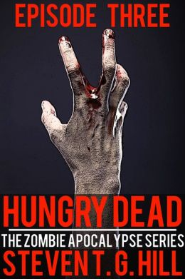 Hungry Dead: Episode 3 (The Zombie Apocalypse Series)