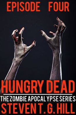 Hungry Dead: Episode 4 (The Zombie Apocalypse Series)
