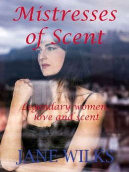 Mistresses of Scent: Legendary Women, Love and Scent