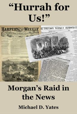 Hurrah for Us!: Morgan's Raid in the News