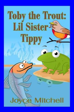 Toby the Trout: Lil Sister Tippy