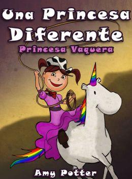 Una Princesa Diferente - Princesa Vaquera (Libro infantil ilustrado)