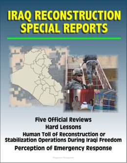 Iraq Reconstruction Special Reports: Five Official Reviews, Hard Lessons, Human Toll of Reconstruction or Stabilization Operations During Iraqi Freedom, Perception of Emergency Response