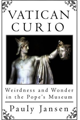 Vatican Curio: Weirdness and Wonder in the Pope's Museum