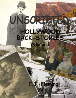 Unscripted: Hollywood Back-Stories Vol. 1