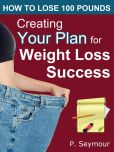 Book Cover Image. Title: Creating YOUR Plan for Weight Loss Success (How to Lose 100 Pounds), Author: P. Seymour
