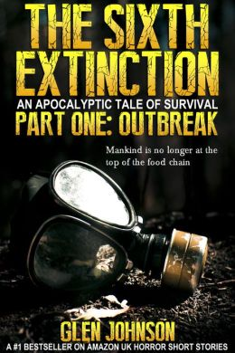 The Sixth Extinction: An Apocalyptic Tale of Survival. Part One - Outbreak.