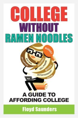 College Without Ramen Noodles, A Guide to Affording College