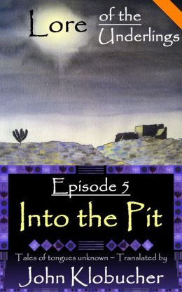 Lore of the Underlings: Episode 5 ~ Into the Pit