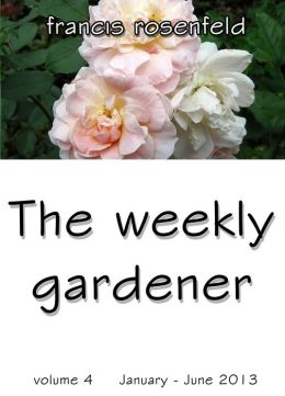 The Weekly Gardener Volume 4: January - July 2013