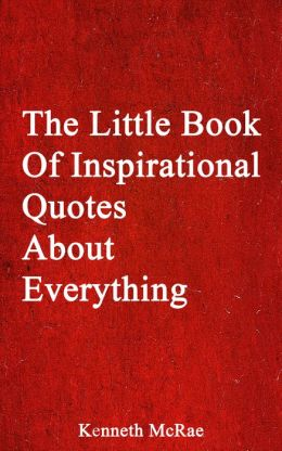 The Little Book Of Inspirational Quotes About Everything
