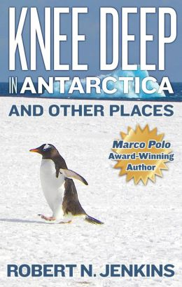 Knee Deep in Antarctica... And Other Places