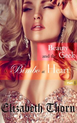 Beauty and the Geek Part 1: A Bimbo At Heart