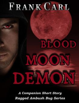 Blood Moon Demon: A Companion Short Story---Ragged Ambush Bug Series