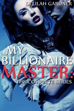 My Billionaire Master: The Complete Series (BDSM And Domination Erotic Romance Novel)