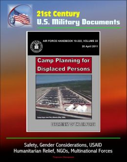 21st Century U.S. Military Documents: Camp Planning for Displaced Persons (Air Force Handbook 10-222) - Safety, Gender Considerations, USAID, Humanitarian Relief, NGOs, Multinational Forces