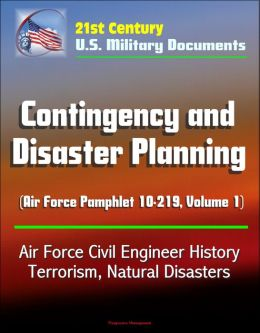 21st Century U.S. Military Documents: Contingency and Disaster Planning (Air Force Pamphlet 10-219, Volume 1) - Air Force Civil Engineer History, Terrorism, Natural Disasters