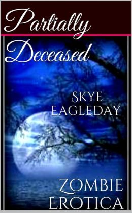 Partially Deceased (Zombie Erotica)