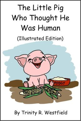 The Little Pig Who Thought He Was Human (Illustrated Edition)